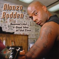 alonzo_bodden_seemed_like_a_good_idea_at_the_time