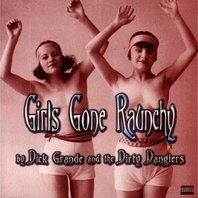 dick_grande_and_the_dirty_danglers_girls_gone_raunchy
