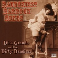dick_grande_and_the_dirty_danglers_raunchiest_barroom_songs